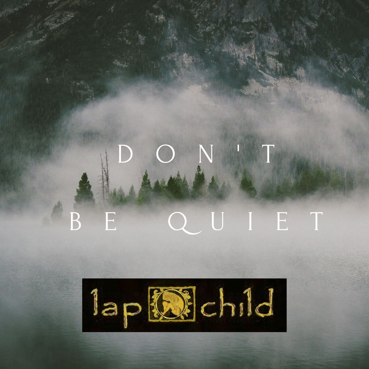 Don't Be Quiet by Lap Child